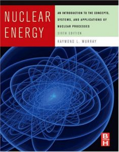 thumbnail of MURRAY R. L. – Nuclear Energy. An Introduction to the Concepts, Systems, and Applications of Nuclear Processes –