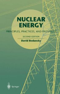 thumbnail of Nuclear Energy Principles Practices and Prospects Bodansky Springer 2004