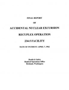 "thumbnail of Final Report of Accidental Nuclear Excursion Recuplex Operation 234-5 Facility."" Hanford Operations Office, H W-74723, (August, 1962)."
